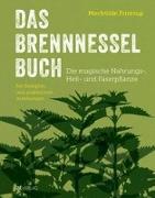 Das Brennnessel-Buch : die magische Nahrungs-, Heil- und Faserpflanze : mit Rezepten und praktischen Anleitungen