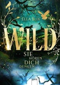 Wild : sie hören dich denken : Roman