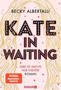Kate in waiting : Liebe ist (nicht) nur Theater : Roman
