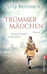 Trümmermädchen : Annas Traum vom Glück : Roman