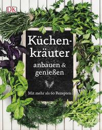 Küchenkräuter anbauen & geniessen