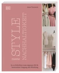 Style meets Nachhaltigkeit : in 10 Schritten zum eigenen Stil & bewussten Umgang mit Kleidung