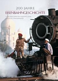200 Jahre Eisenbahngeschichte : von den ersten Dampfloks bis zum Transrapid