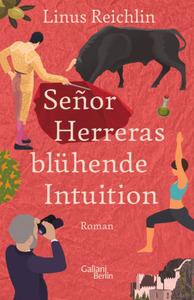 SeñorHerreras blühende Intuition : Roman